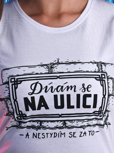 Dívám se na Ulici - a nestydím se za to - bíle dámské tričko