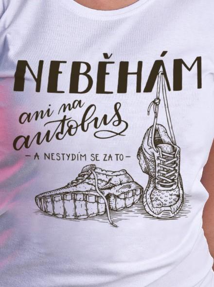 Neběhám - ani na autobus - a nestydím se za to - bílé dámské tričko