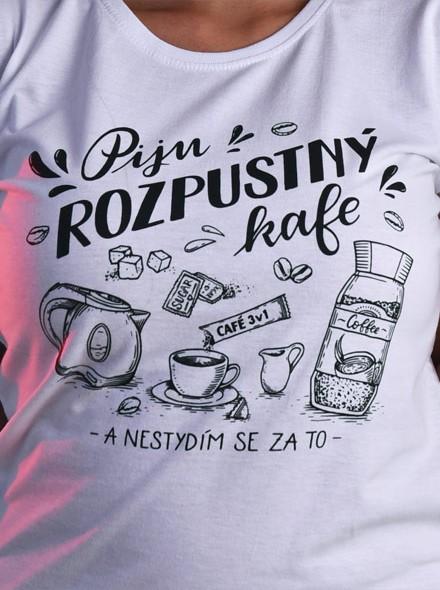 Piju rozpustný kafe a nestydím se za to - bílé dámské tričko