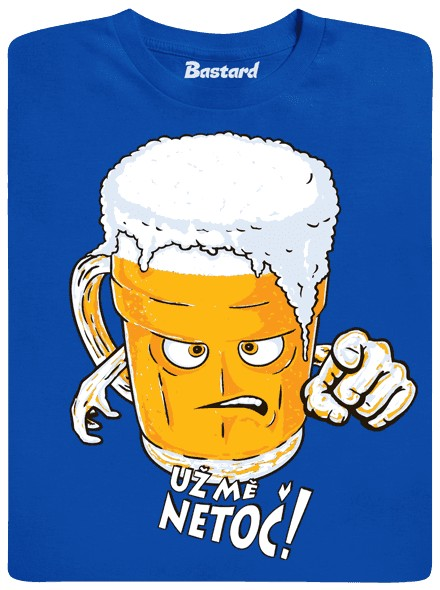 Už mě neč nebo vypěním - modré pánské tričko
