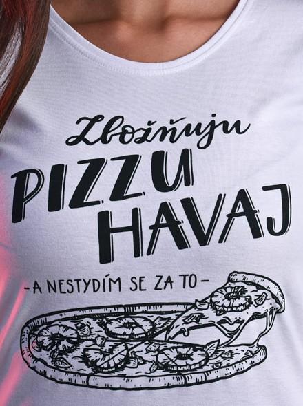 Zbožňuju pizzu Hawai a nestydím se za to - bílé dámské tričko